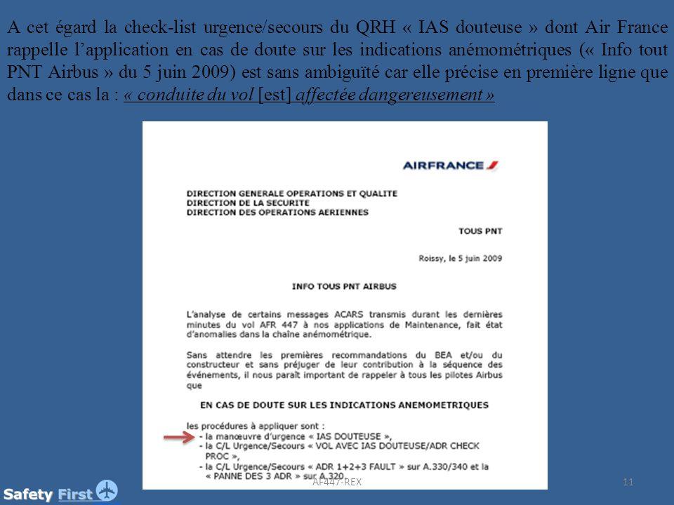 A cet égard la check-list urgence/secours du QRH « IAS douteuse » dont Air France rappelle l'application en cas de doute sur les indications anémométriques (« Info tout PNT Airbus » du 5 juin 2009) est sans ambiguïté car elle précise en première ligne que dans ce cas la : « conduite du vol [est] affectée dangereusement »